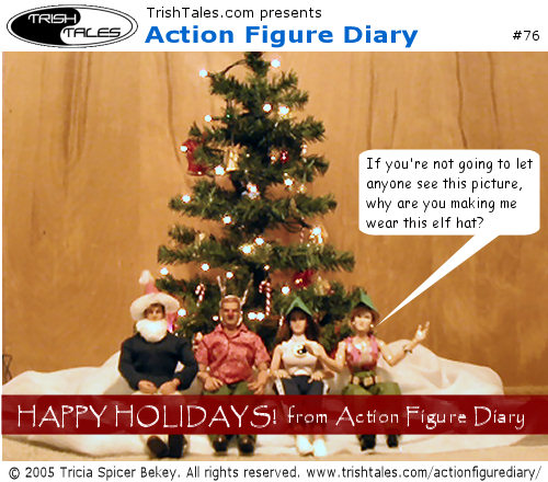 (1) JANE: If you're not going to let anyone see this picture, why are you making me wear this elf hat? CAPTION: Happy holidays! from Action Figure Diary